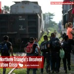 the-northern-triangles-unsolved-migration-crisis